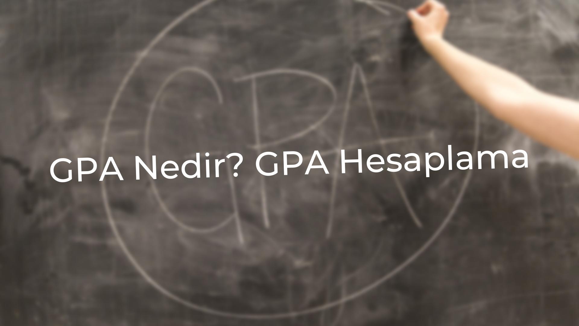 GPA nedir nasıl hesaplanır